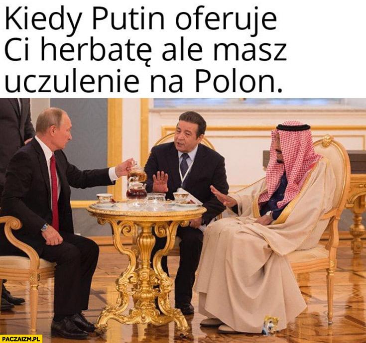 Kiedy Putin oferuje Ci herbatę ale masz uczulenie na polon