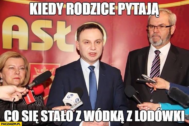 Kiedy rodzice pytają co się stało z wódką z lodówki Andrzej Duda