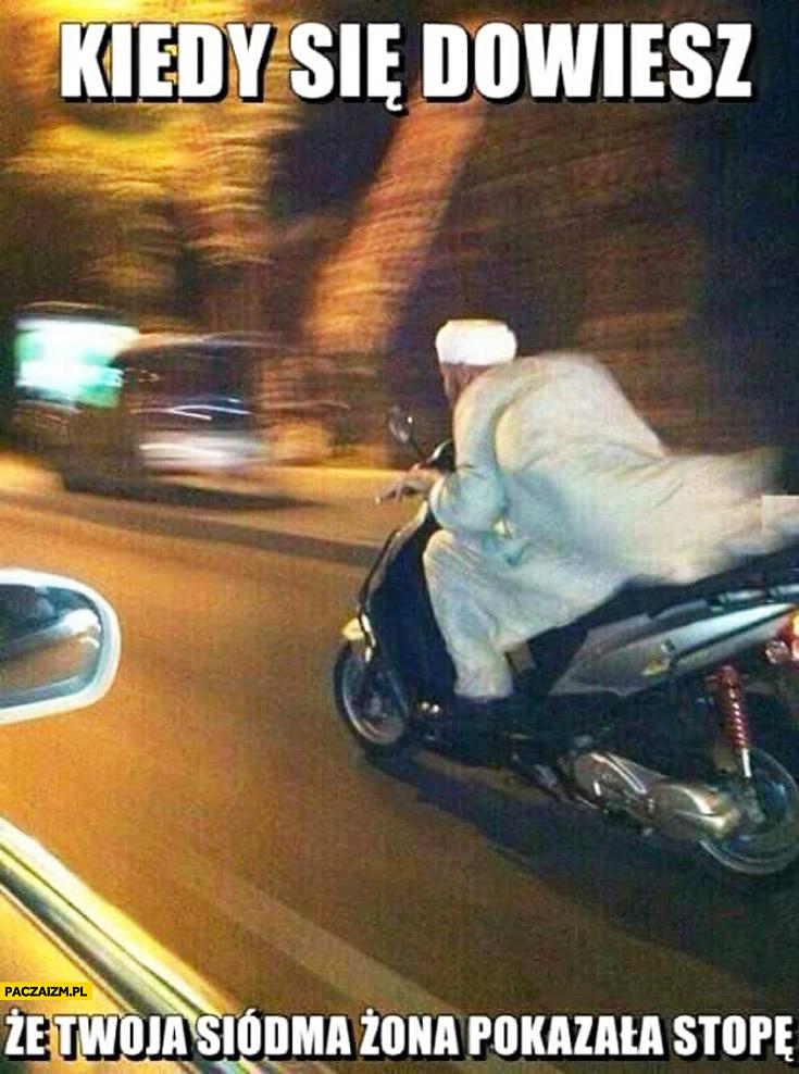 Kiedy się dowiesz, że Twoja siódma żona pokazała stopę arab na motorze