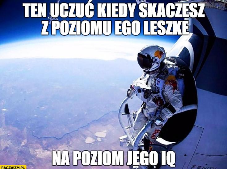 Kiedy skaczesz z poziomu ego Leszke na poziom jego IQ. Lech Wałęsa Baumgartner