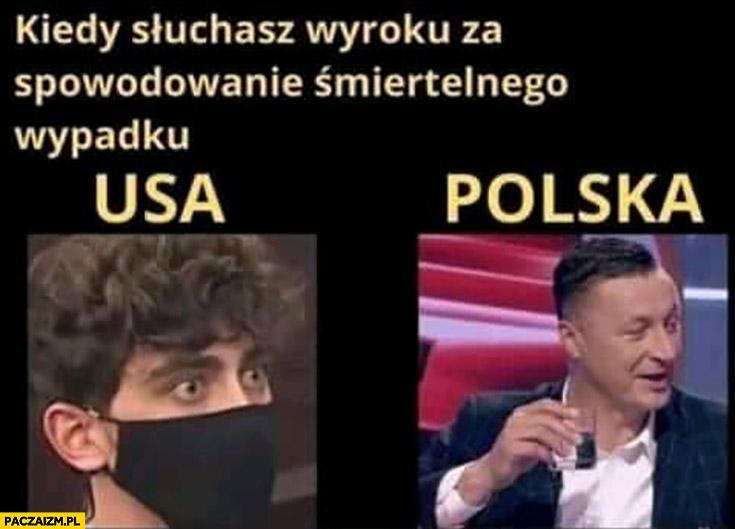 Kiedy słuchasz wyroku za spowodowanie śmiertelnego wypadku USA vs Polska porównanie Tomasz Hajto