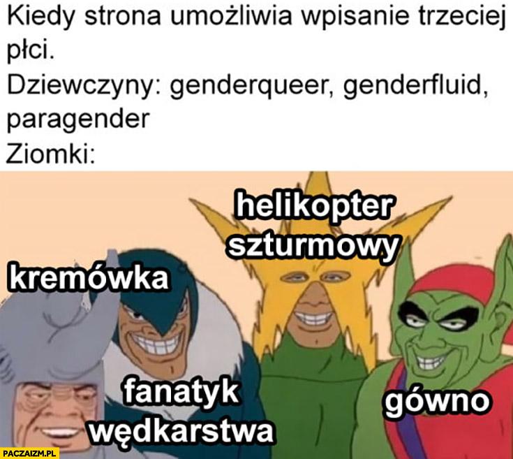 Kiedy strona umożliwia wpisanie trzeciej płci dziewczyny: genderqueer, genderfluid, paragender, ziomki: helikopter szturmowy, gówno, kremówka, fanatyk wędkarstwa