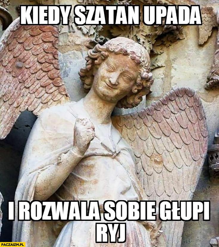 Kiedy szatan upada i rozwala sobie głupi ryj zadowolony anioł aniołek