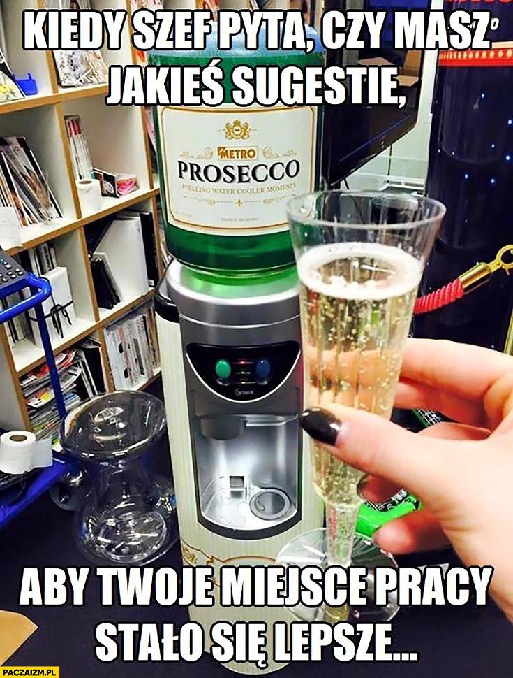 Kiedy szef pyta czy masz jakieś sugestie aby Twoje miejsce pracy stało się lepsze automat z Prosecco