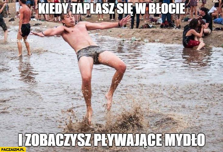 Kiedy taplasz się w błocie i zobaczysz pływające mydło przerażony chłopak Woodstock