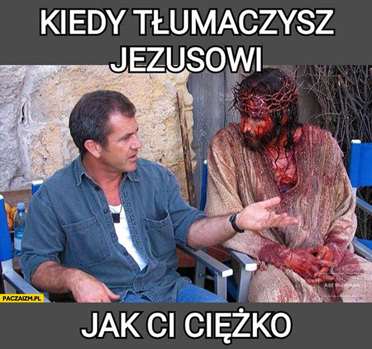 Kiedy tłumaczysz Jezusowi jak Ci ciężko Mel Gibson Pasja