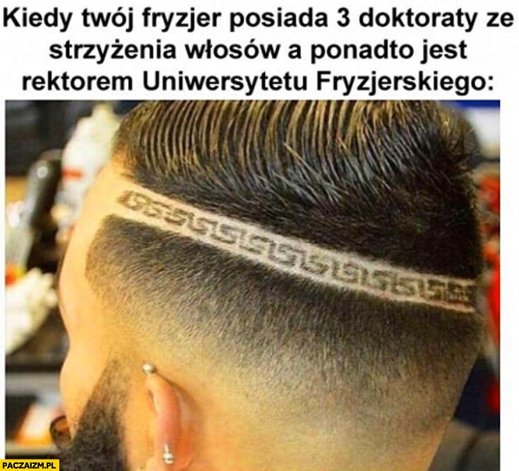 Kiedy Twój fryzjer posiada 3 doktoraty ze strzyżenia włosów a ponadto jest rektorem Uniwersytetu Fryzjerskiego