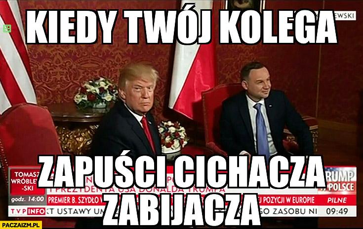 Kiedy Twój kolega zapuści cichacza zabijacza. Andrzej Duda Donald Trump
