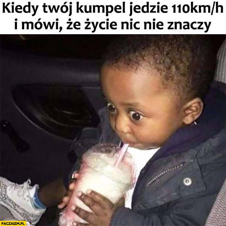 Kiedy Twój kumpel jedzie 110 km/h i mówi, że życie nic nie znaczy