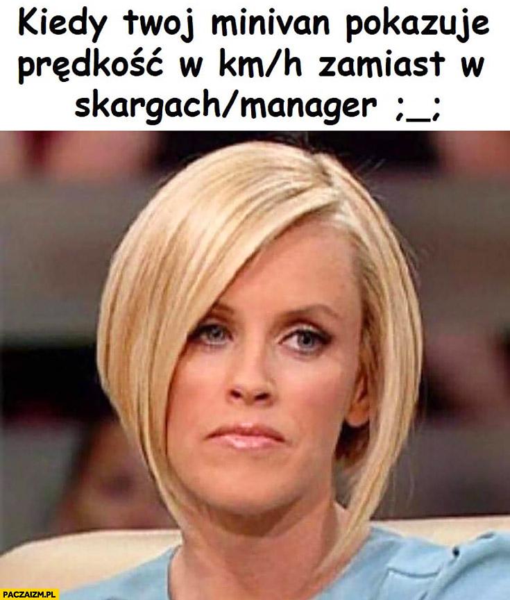 Kiedy Twój minivan pokazuje prędkość w km/h zamiast w skargach na managera