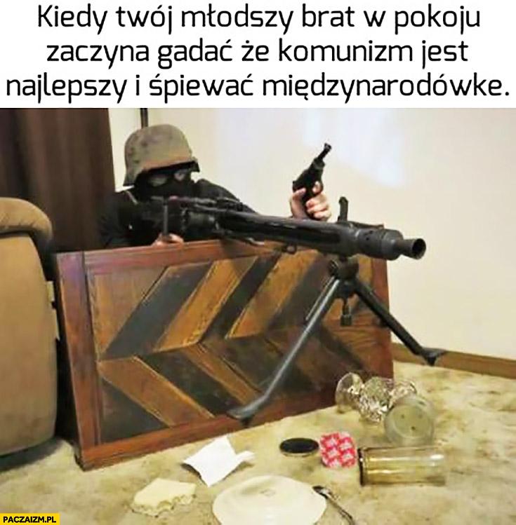Kiedy Twój młodszy brat w pokoju zaczyna gadać, że komunizm jest najlepszy i śpiewać międzynarodówkę karabin stanowisko strzeleckie