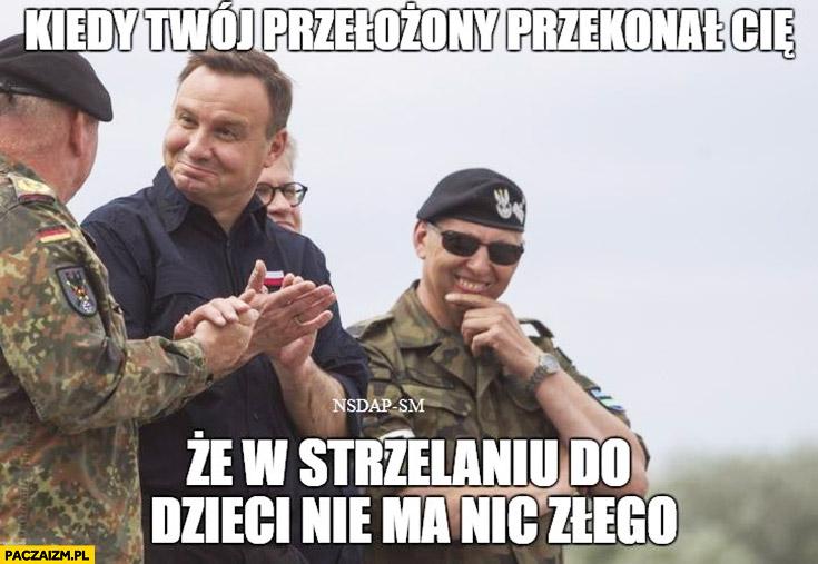 Kiedy Twój przełożony przekonał Cię, że w strzelaniu do dzieci nie ma nic złego Andrzej Duda żołnierze
