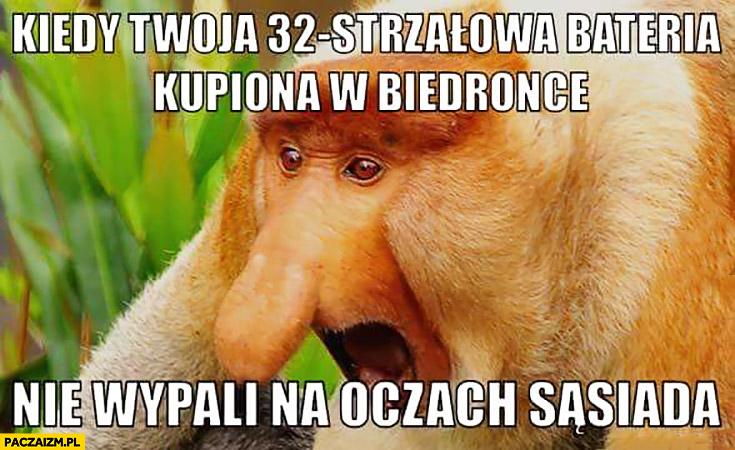Kiedy Twoja 32-strzałowa bateria kupiona w Biedronce nie wypali na oczach sąsiada Typowy Polak nosacz
