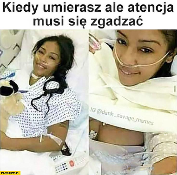 Kiedy umierasz, ale atencja musi się zgadzać laska w szpitalu selfie