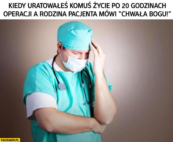 """Kiedy uratowałeś komuś życie po 20 godzinach operacji a rodzina pacjenta mówi """"Chwała Bogu!"""" lekarz"""