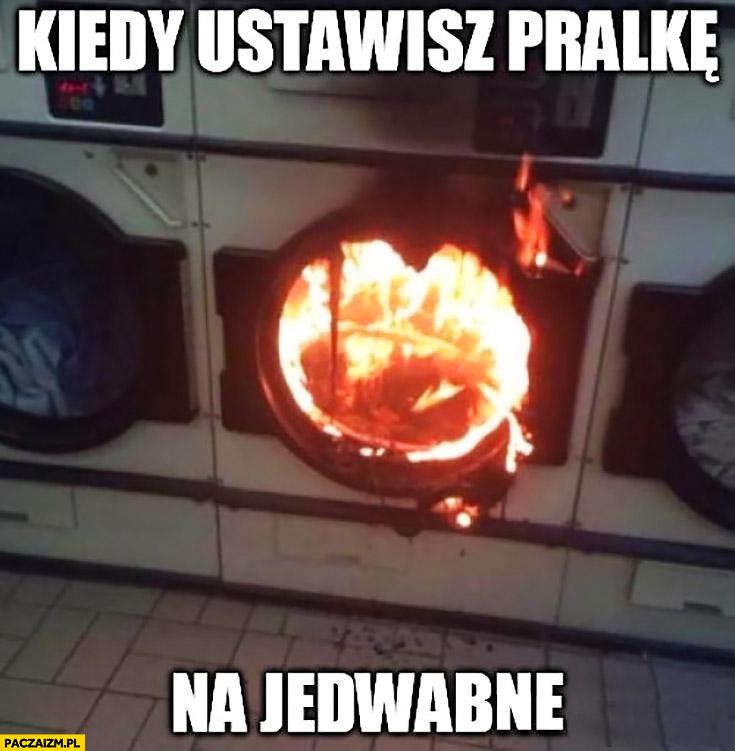 Kiedy ustawisz pralkę na jedwabne pali się płonie