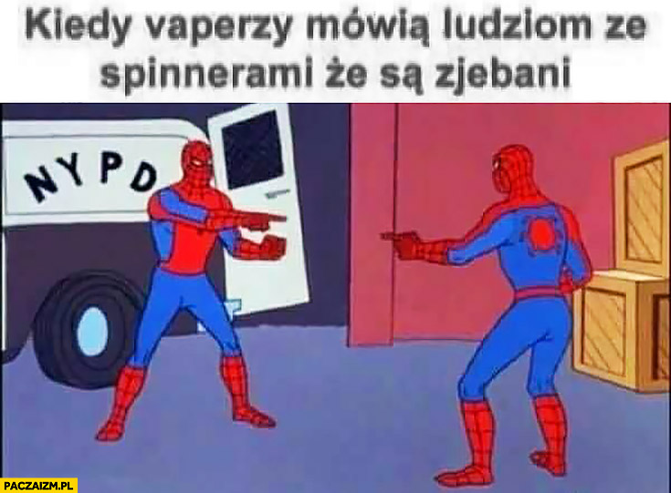 Kiedy vaperzy mówią ludziom ze spinnerami, że są zjechani Spiderman