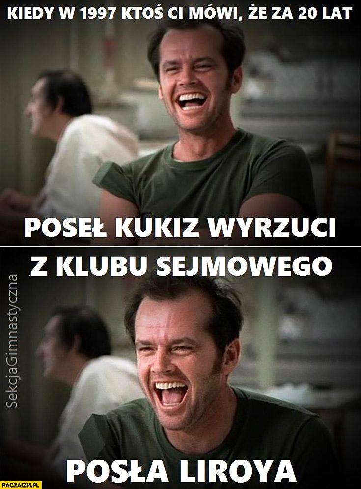 Kiedy w 1997 ktoś Ci mówi, że za 20 lat poseł Kukiz wyrzuci z klubu sejmowego posła Liroya Jack Nicholson śmieje się