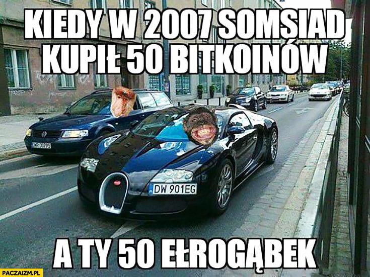 Kiedy w 2007 sąsiad kupił 50 bitcoinów a Ty 50 eurogąbek Passat Bugatti Veyron typowy Polak nosacz małpa