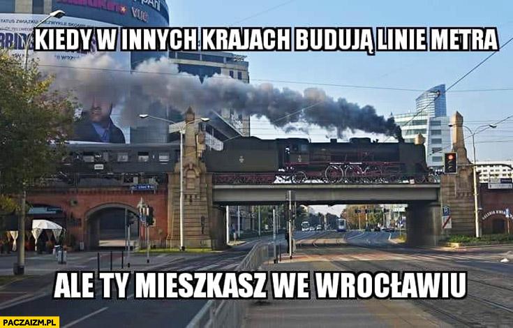Kiedy w innych krajach budują linie metra ale Ty mieszkasz we Wrocławiu