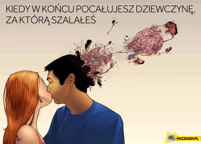 Kiedy w końcu pocałujesz dziewczynę, za którą szalałeś
