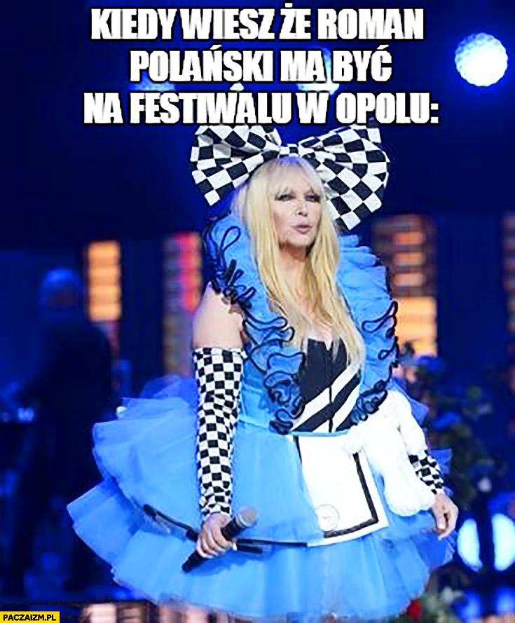 Kiedy wiesz ze Roman Polański ma być na festiwalu w Opolu Maryla Rodowicz przebrana za dziecko dziewczynkę