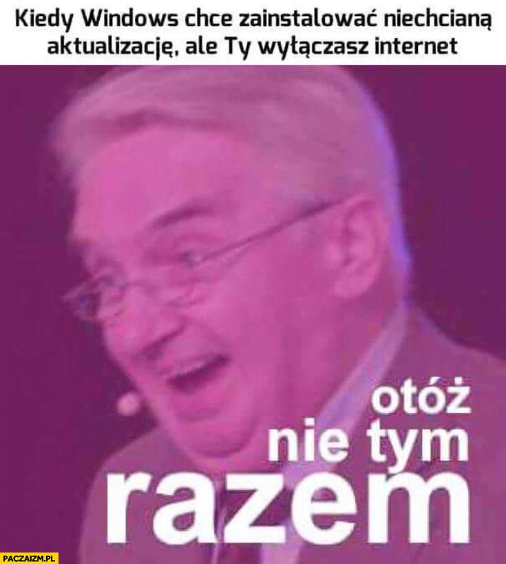 Kiedy Windows chce zainstalować niechcianą aktualizację ale Ty wyłączasz internet, otóż nie tym razem Tadeusz Sznuk