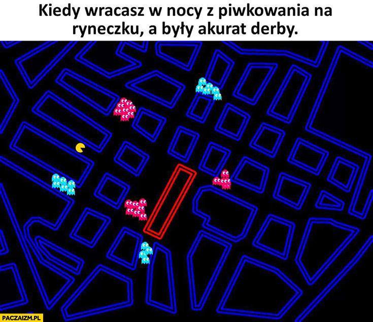 Kiedy wracasz w nocy z piwkowania na ryneczku a akurat były derby Pacman