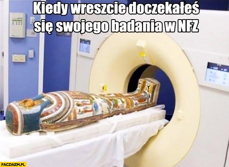 Kiedy wreszcie doczekałeś się swojego badania w NFZ faraon tomograf