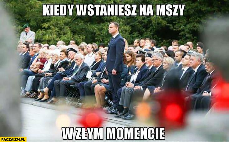 Kiedy wstaniesz na mszy w złym momencie Andrzej Duda