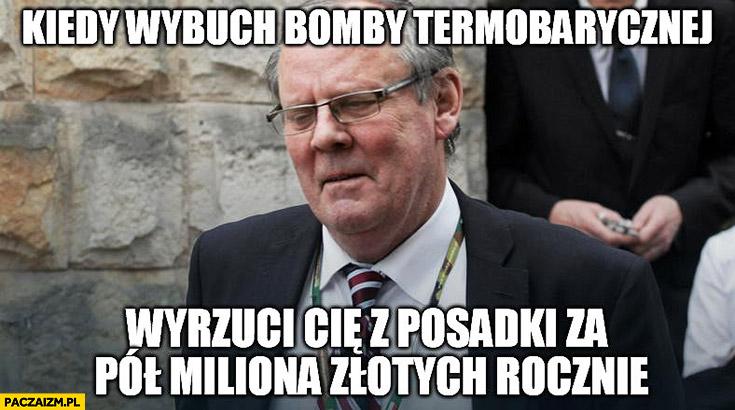 Kiedy wybuch bomby termobarycznej wyrzuci Cię z posadki za pół miliona złotych rocznie szef Komisji Smoleńskiej