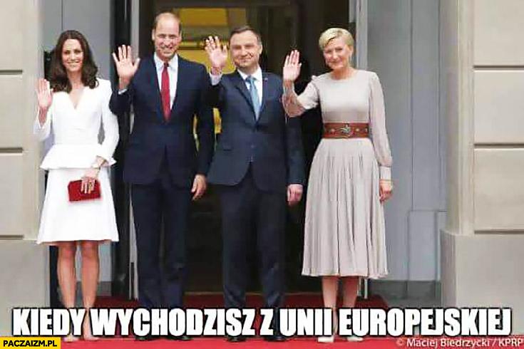 Kiedy wychodzisz z Unii Europejskiej Polska Wielka Brytania machają Andrzej Duda Księżna Kate Książę William