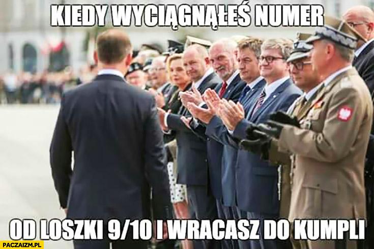 Kiedy wyciągnąłeś numer od loszki 9 na 10 i wracasz do kumpli bija brawo Andrzej Duda