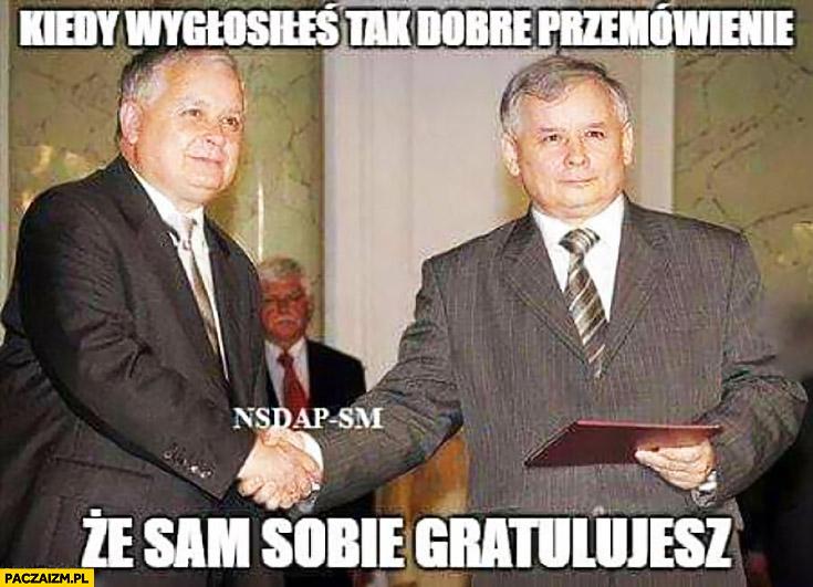 Kiedy wygłosiłeś tak dobre przemówienie, że sam sobie gratulujesz Lech Jarosław Kaczyński