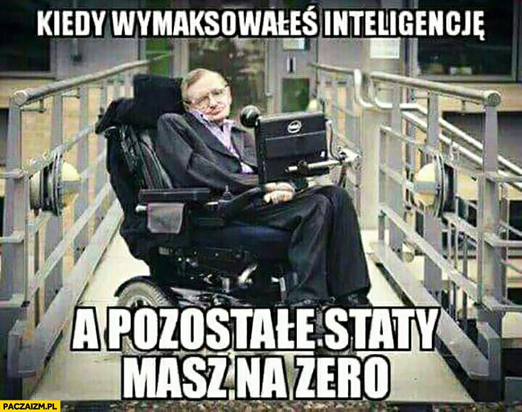 Kiedy wymaksowałeś inteligencję, a pozostałe staty masz na zero Stephen Hawking