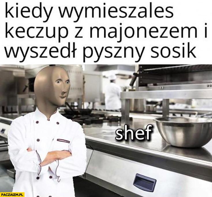 Kiedy wymieszałeś keczup z majonezem i wyszedł pyszny sosik kucharz szef kuchni