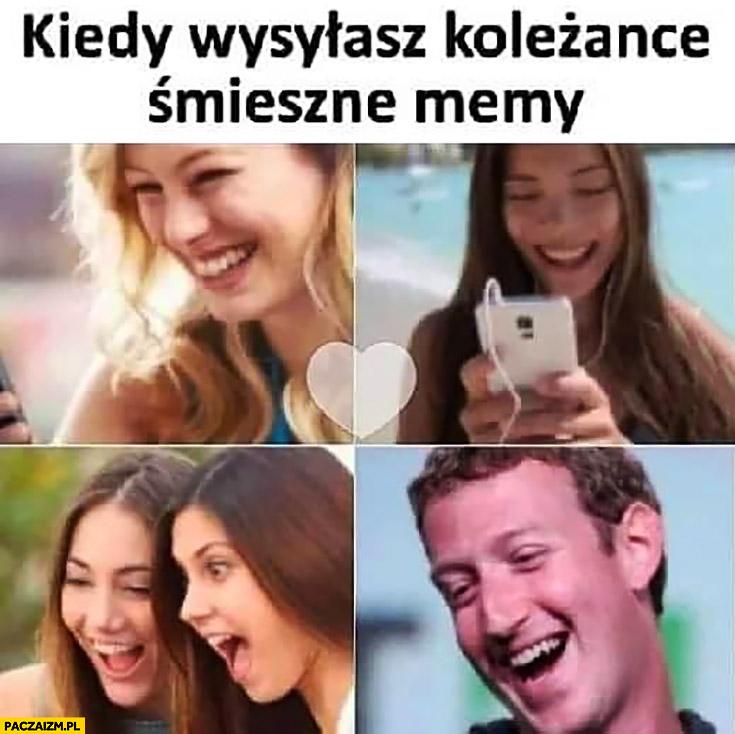 Kiedy wysyłasz koleżance śmieszne memy Mark Zuckerberg śmieje się