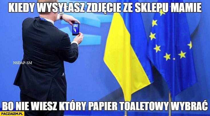 Kiedy wysyłasz zdjęcie ze sklepu mamie, bo nie wiesz który papier toaletowy wybrać flaga Ukrainy Unii Europejskiej UE EU