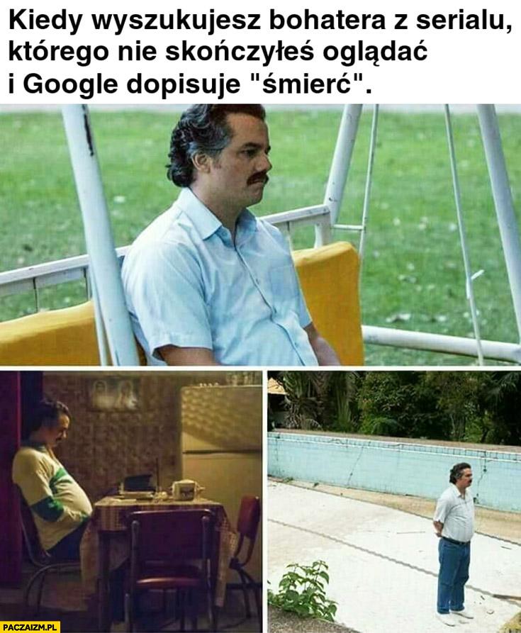 Kiedy wyszukujesz bohatera z serialu którego nie skończyłeś oglądać i Google dopisuje śmierć