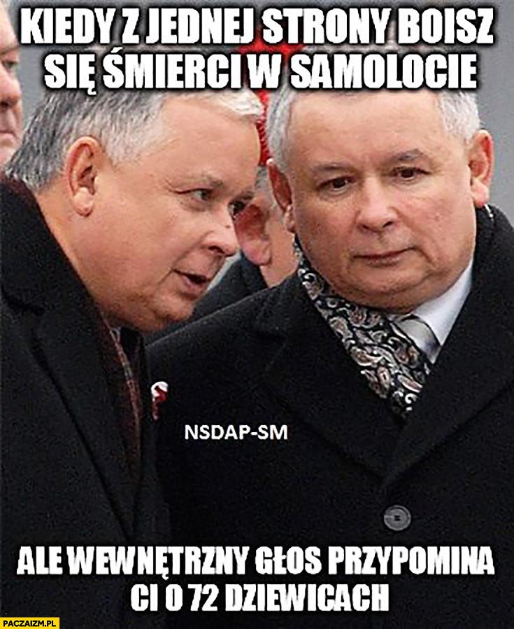 Kiedy z jednej strony boisz się śmierci w samolocie ale wewnętrzny głos przypomina Ci o 72 dziewicach Lech Jarosław Kaczyński