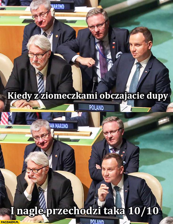 Kiedy z ziomeczkami obczajacie dupy i nagle przechodzi taka 10 na 10 Andrzej Duda