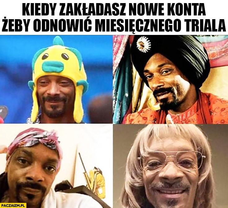 Kiedy zakładasz nowe konta żeby odnowić miesięcznego triala Snoop Dogg