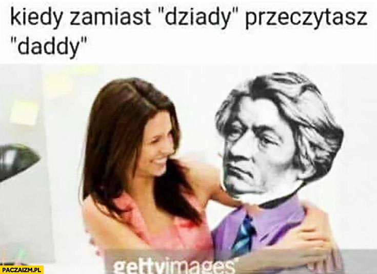 Kiedy zamiast dziady przeczytasz daddy Mickiewicz