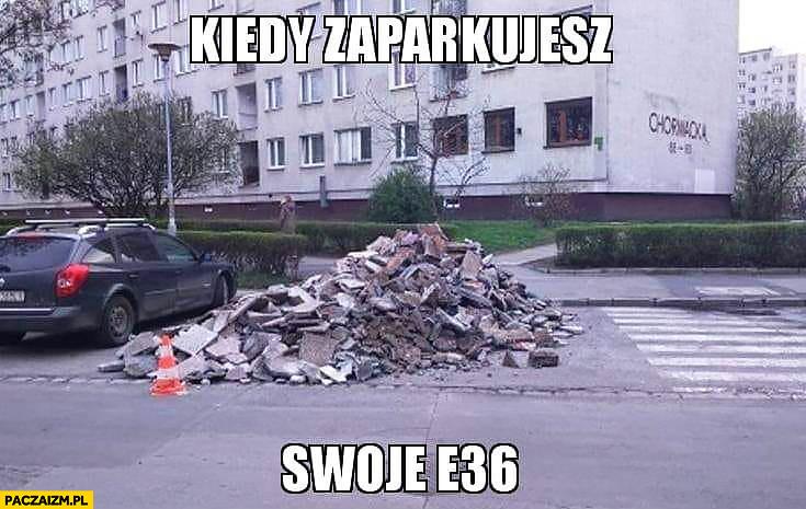 Kiedy zaparkujesz swoje BMW E36 sterta gruzu