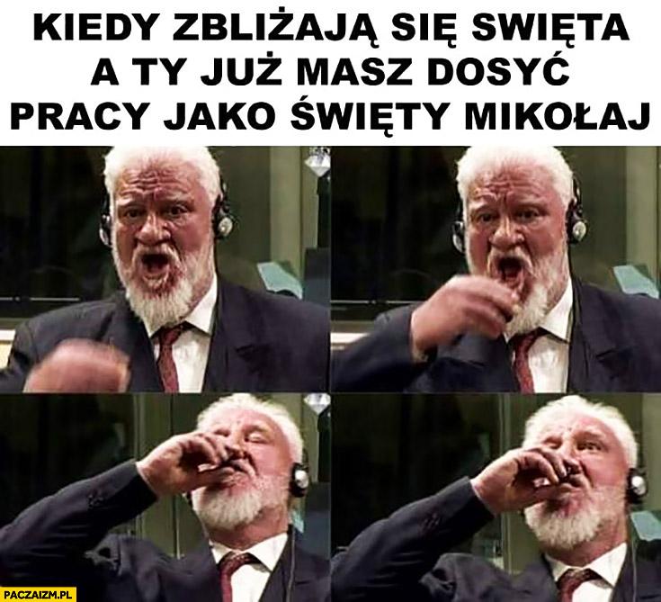 Kiedy zbliżają się święta a Ty masz już dosyć pracy jako święty Mikołaj Slobodan Praljak pije truciznę samobójstwo