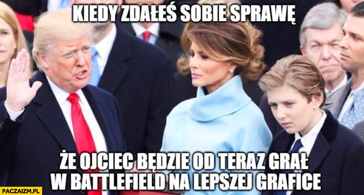 Kiedy zdałeś sobie sprawę, że ojciec będzie od teraz grał w Battlefield na lepszej grafice Donald Trump