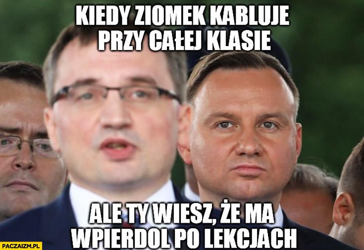 Kiedy ziomek kabluje przy całej klasie ale Ty wiesz, że ma wpierdziel po lekcjach Andrzej Duda Zbigniew Ziobro