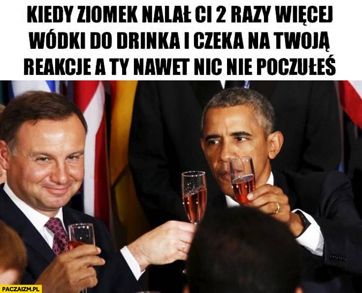 Kiedy ziomek nalał Ci 2 razy więcej wódki do drinka i czeka na Twoją reakcję, a Ty nawet nic nie poczułeś Duda Obama