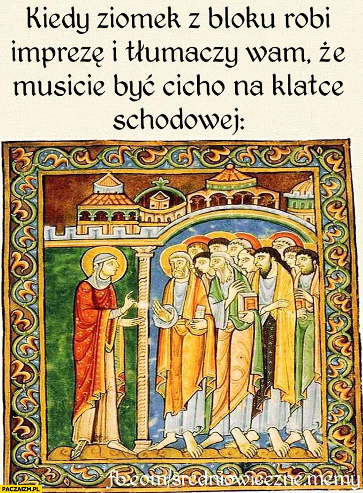 Kiedy ziomek z bloku robi imprezę i tłumaczy wam, że musicie być cicho na klatce schodowej średniowieczne memy