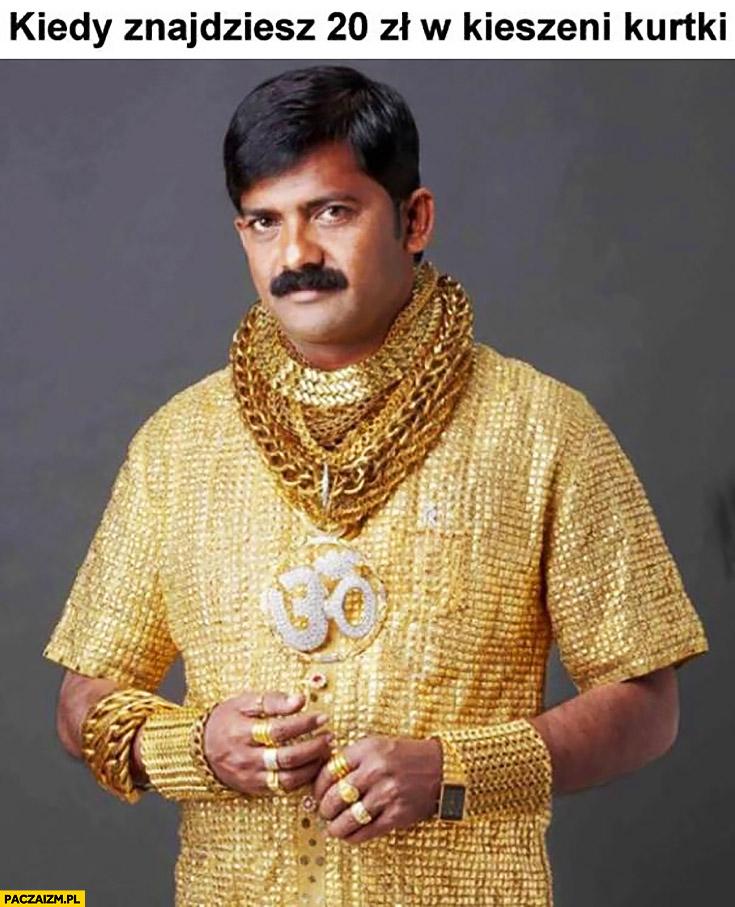 Kiedy znajdziesz 20zł w kieszeni kurtki. Hindus cały w złocie